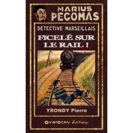 Marius Pégomas - Ficelé sur le rail !